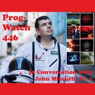 Prog-Watch 446 - In Conversation With John Mitchell, Pt. 1