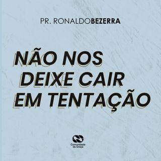 NÃO NOS DEIXE CAIR EM TENTAÇÃO // pr. Ronaldo Bezerra