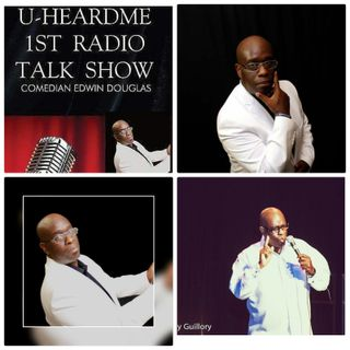 Uheardme 1ST RADIO TALK SHOW - Comedian Edwin Douglas