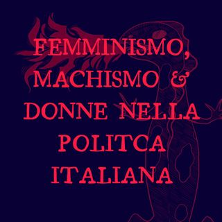 Femminismo, machismo e donne nella politica italiana (con Maria Cafagna)