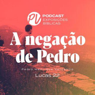 A negação de Pedro - Pero Vercelino - Lucas 22