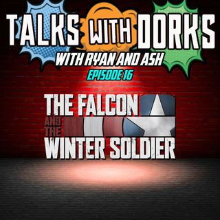 TALKS WITH DORKS EP.16 (FALCON AND WINTER SOLDIER)