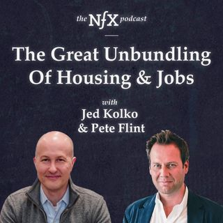 The Great Unbundling Of Housing & Jobs, with Jed Kolko and Pete Flint