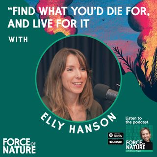 Find What You'd Die For, and Live For It - A Conversation with Elly Hanson