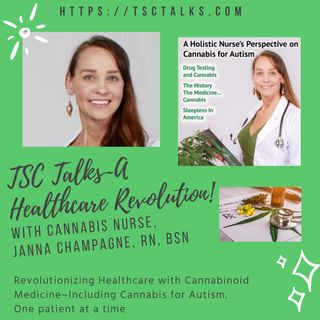 TSC Talks! Revolutionizing Healthcare with Cannabinoid Medicine~Janna Champagne, RN, BSN, Cannabis Nurse, Medical Cannabis Expert