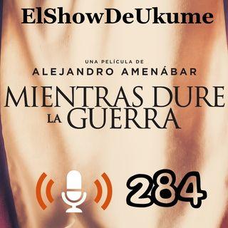 Mientras dure la guerra | ElShowDeUkume 284