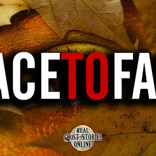 Face to Face | Haunted, Paranormal, Supernatural