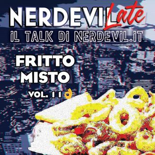 Nerdevilate 14/01/21 - Fritto Misto vol. 11
