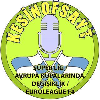 Kesinofsayt Podcast 23 - Süper Lig / Avrupa kupalarında yeni format / Euroleague F4