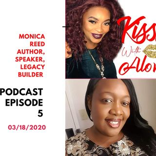 KISSS With ALove Episode 5:  Legacy Builder Monica Reed
