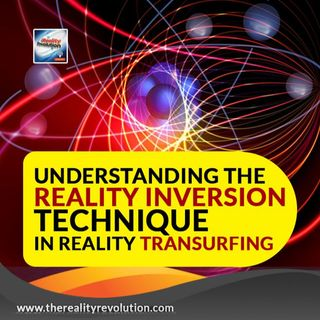 Understanding the Reality Inversion Technique In Reality Transurfing