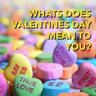 What's Your Perspective on Valentine's Day? Do you care, not care, or somewhere in the middle? [Ep 553]