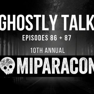 Ghostly Talk 86 AND 87- MICHIGAN PARANORMAL CONVENTION