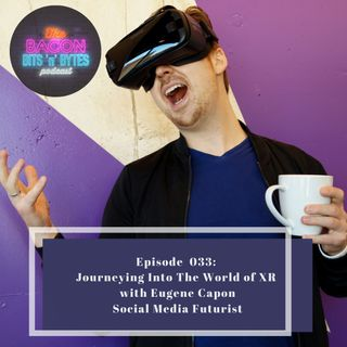 Ep.033 - Journeying Into The World Of XR with Eugene Capon, Social Media Futurist