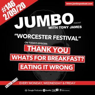 Jumbo Ep:146 - 02.09.20 - Worcester Festival