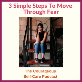 3 Simple Steps To Move Through Fear