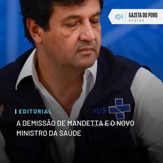 Editorial: A demissão de Mandetta e o novo ministro da Saúde