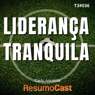 T3#036 Liderança tranquila | Carlo Ancelotti