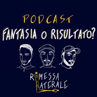 Ep.10 - Fantasia o Risultato?
