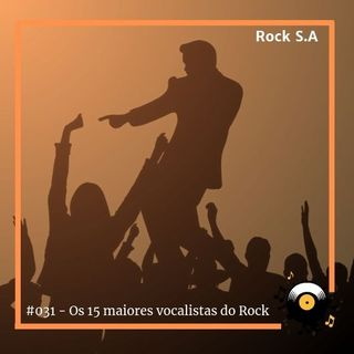 #031 - Rock S.A - Os 15 maiores vocalistas da história do Rock