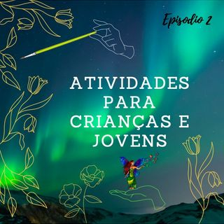 Episode 2 - Atividades para crianças e jovens.
