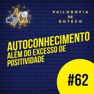 #62 - Autoconhecimento (Além do Excesso de Positividade)