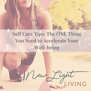 Self Care Tips: The ONE Thing You Need to Accelerate Your Well-being