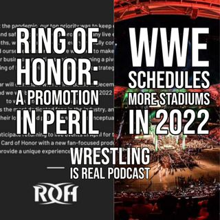 Ring Of Honor: A Promotion in Peril | WWE Schedules More Stadiums in 2022 (ep.649)