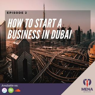 Episode 2 - How to start a business in Dubai