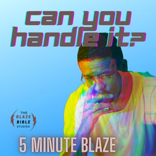 Can You Handle It? [5 Minute BLAZE]