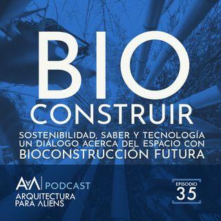 EP35 Bioconstrucción: Sostenibilidad, Saber y Tecnología con Bioconstrucción Futura