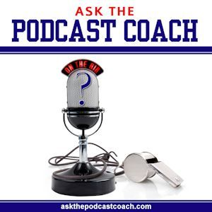 Ask the Podcast Coach 10-18-14
