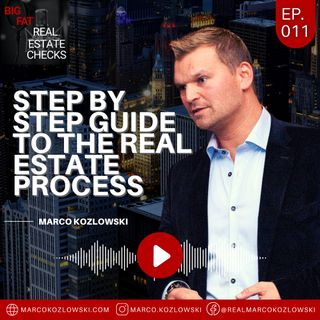 Ep11: Step By Step Guide To The Real Estate Process - Marco Kozlowski
