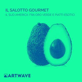 Il Salotto Gourmet - Il Sud America fra oro verde e piatti esotici