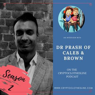 Dr Prash of Caleb and Brown on Crypto Clothesline Podcast