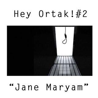 """Hey Ortak #2 """"Jane Maryam Ve Yaşamak"""""""