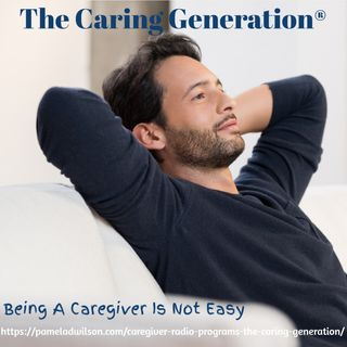 Being A Caregiver is Not Easy