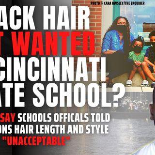 8.18 | Parents Say Cincinnati Prvate School Bans Black Hair Style, Forces Them To Move