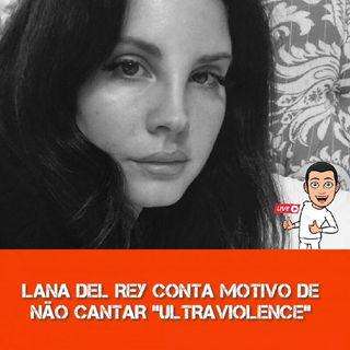 """Lana Del Rey Explica Motivo De Evitar """"Ultraviolence"""" Em Seus Shows"""