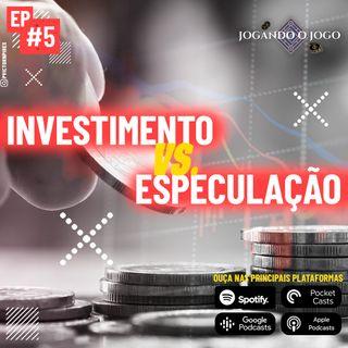 Episódio 5 - Investir ou Especular