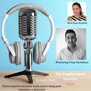 If your heart is not in the work, you're doing your customers a disservice - With Tony Cavallaro  #006