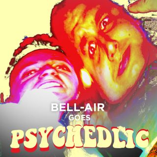 Bell-Air Goes Psychedelic