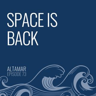 Space Is Back [Episode 73]