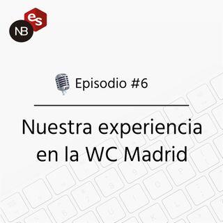 #6 – Nuestra experiencia en la WC Madrid