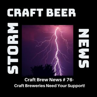 Craft Brew News # 76 – Craft Breweries Need Your Help!