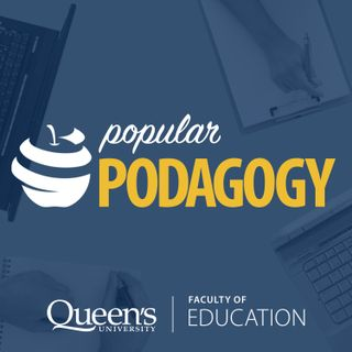Popular Podagogy - Queen's Faculty of Education