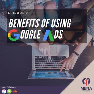 Episode 7 - Benefits of using Google Ads