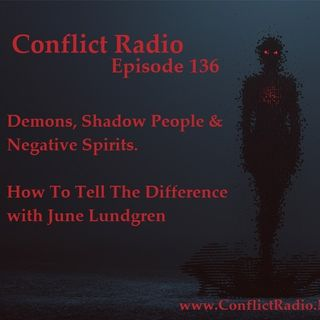 Episode 136  Demons, Shadow People & Negative Spirits, How To Tell The Difference with June Lundgren