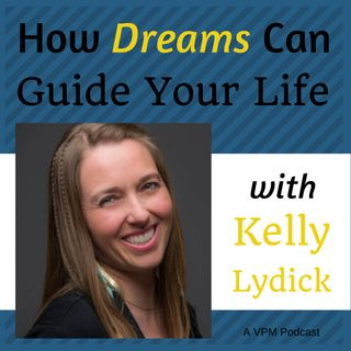 How Dreams Can Guide Your Life with Kelly Lydick
