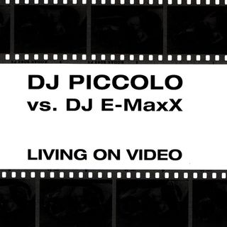 DJ Piccolo vs. DJ E-MaxX - Living On Video (DJ E-MaxX Radio Cut)